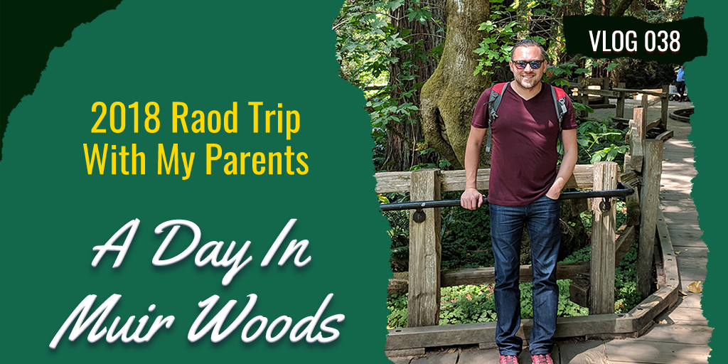 2018 Road Trip With My Parents A Day In Muir Woods