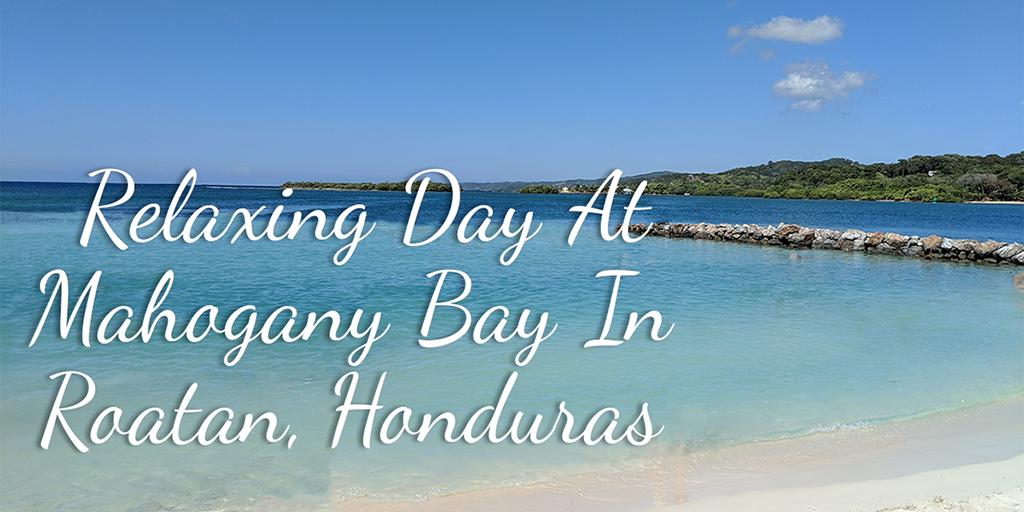 Relaxing Day At Mahogany Bay In Roatan Honduras